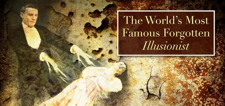 The World's Most Famous, Forgotten Illusionist